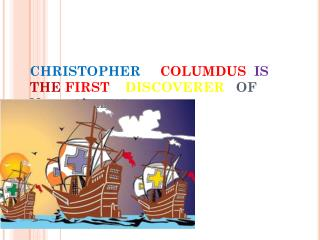 CHRISTOPHER COLUMDUS IS THE FIRST DISCOVERER    OF North America .