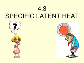 4.3 SPECIFIC LATENT HEAT