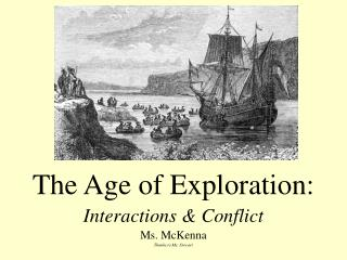 The Age of Exploration: Interactions & Conflict Ms. McKenna Thanks to Ms. Stewart
