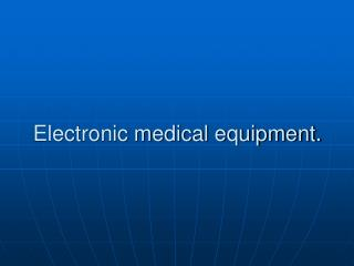Electronic medical equipment.