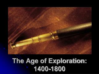 The Age of Exploration:  1400-1800