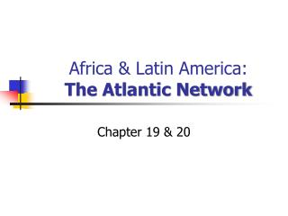 Africa & Latin America: The Atlantic Network