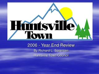 2006 - Year End Review By Richard L. Sorensen Huntsville Town Council