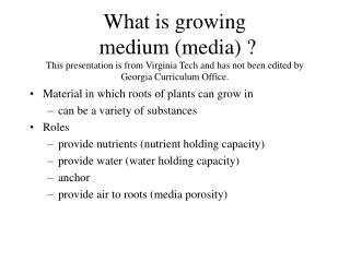 What is growing  medium (media) ? This presentation is from Virginia Tech and has not been edited by Georgia Curriculum