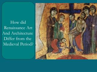How did Renaissance Art And Architecture  Differ from the  Medieval Period?