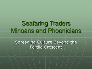 Seafaring Traders Minoans and Phoenicians