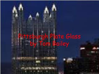 Pittsburgh Plate Glass by Tom Bailey