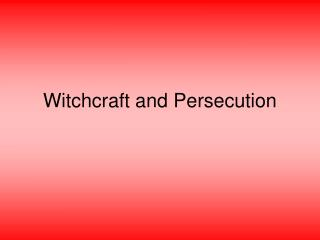 Witchcraft and Persecution