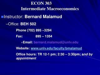 ECON 303 Intermediate Macroeconomics Instructor: Bernard Malamud Office: BEH 502