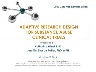 ADAPTIVE RESEARCH DESIGN FOR SUBSTANCE ABUSE CLINICAL TRIALS