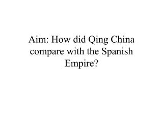 Aim: How did Qing China compare with the Spanish Empire?