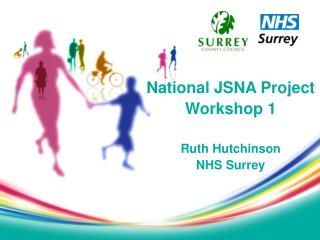 National JSNA Project Workshop 1 Ruth Hutchinson NHS Surrey