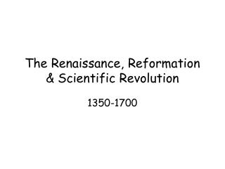 The Renaissance, Reformation & Scientific Revolution