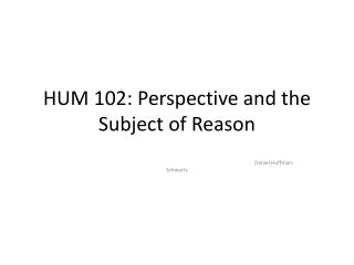 HUM 102: Perspective and the Subject of Reason