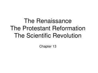 The Renaissance The Protestant Reformation The Scientific Revolution