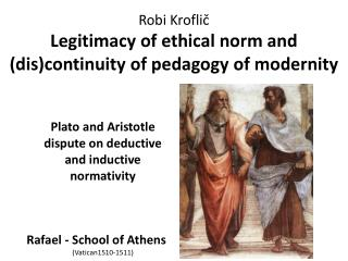 Robi Kroflič Legitimacy of ethical norm and ( dis )continuity of pedagogy of modernity