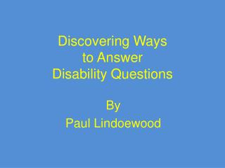 Discovering Ways  to Answer  Disability Questions