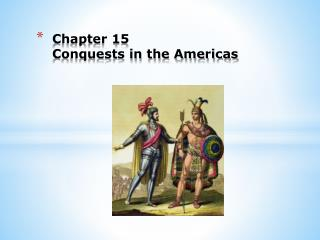 Chapter 15 Conquests in the Americas
