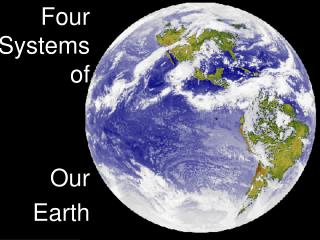 Four Systems of  Our  Earth