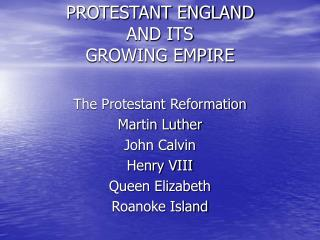PROTESTANT ENGLAND AND ITS  GROWING EMPIRE