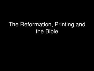 The Reformation, Printing and the Bible