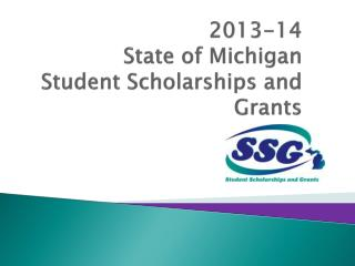 2013-14 State of Michigan  Student Scholarships and Grants