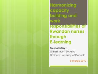 Harmonizing  capacity building and work responsibilities of Rwandan nurses through  E-learning