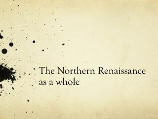 The Northern Renaissance as a whole