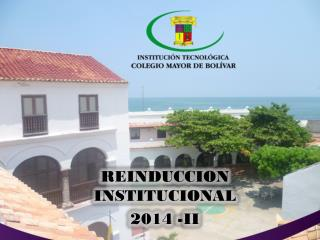 REINDUCCION INSTITUCIONAL 2014 -II
