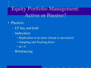 Equity Portfolio Management: Active or Passive?