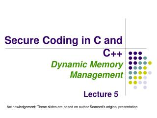 Secure Coding in C and C++ Dynamic Memory Management