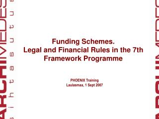 Funding Schemes. Legal and Financial Rules in the 7th Framework Programme