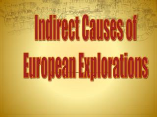 Indirect Causes of European Explorations