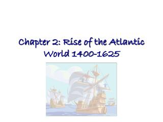 Chapter 2: Rise of the Atlantic World 1400-1625