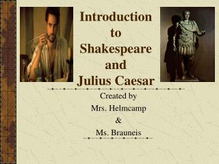 Introduction to Shakespeare and Julius Caesar