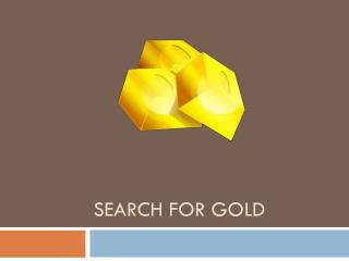 Search for Gold