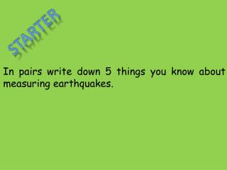 In pairs write down 5 things you know about measuring earthquakes.