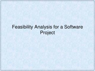 Feasibility Analysis  for a Software Project