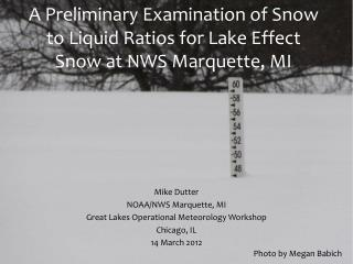 A Preliminary Examination of Snow to Liquid Ratios for Lake Effect Snow at NWS Marquette, MI