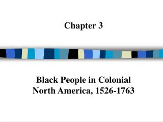 Chapter 3 Black People in Colonial  North America, 1526-1763
