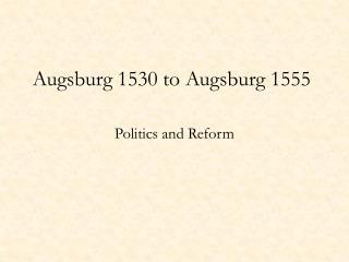 Augsburg 1530 to Augsburg 1555
