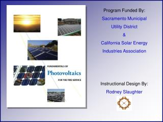 Program Funded By: Sacramento Municipal Utility District & California Solar Energy