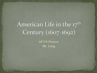 American Life in the 17 th  Century (1607-1692)