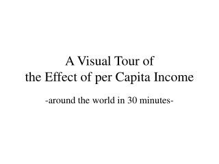 A Visual Tour of  the Effect of per Capita Income