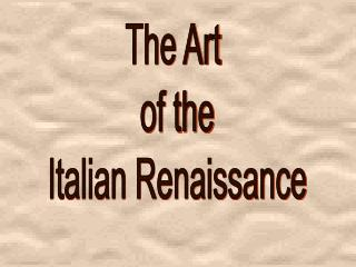 The Art  of the Italian Renaissance