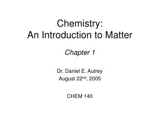 Chemistry:   An Introduction to Matter
