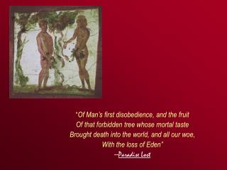 """ Of Man's first disobedience, and the fruit Of that forbidden tree whose mortal taste"