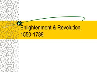 Enlightenment & Revolution,   1550-1789