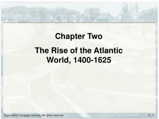 Chapter Two The Rise of the Atlantic World, 1400-1625