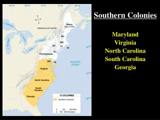 Southern Colonies Maryland Virginia North Carolina South Carolina Georgia